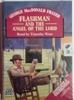 Flashman and the Angel of the Lord written by George MacDonald Fraser performed by Timothy West on Cassette (Unabridged)