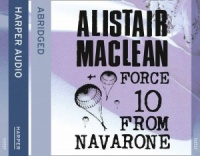 Force 10 From Navarone written by Alistair MacLean performed by Bob Peck on CD (Abridged)