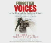 Forgotten Voices - Dunkirk and the Threat of Invasion written by Joshua Levine performed by Simon MacCorkindale and Various Archive Recordings on CD (Abridged)
