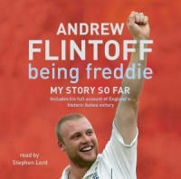 Being Freddie - My Story so Far written by Andrew Flintoff performed by Stephen Lord on CD (Abridged)