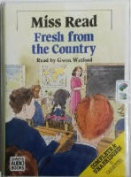Fresh from the Country written by Mrs Dora Saint as Miss Read performed by Gwen Watford on Cassette (Unabridged)