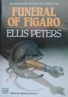 Funeral of Figaro written by Ellis Peters performed by Sean Barrett on Cassette (Unabridged)