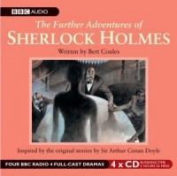 The Further Adventures of Sherlock Holmes Vol 1 written by Bert Coules performed by BBC Full Cast Dramatisation, Clive Merrison and Andrew Sachs on CD (Abridged)