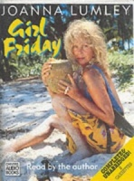 Girl Friday written by Joanna Lumley performed by Joanna Lumley on Cassette (Unabridged)