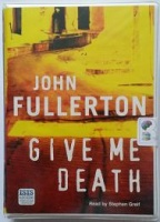 Give Me Death written by John Fullerton performed by Stephen Greif on Cassette (Unabridged)