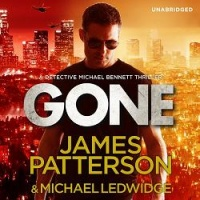 Gone written by James Patterson and Michael Ledwidge performed by Danny Mastrogiorgio and Henry Leyva on CD (Unabridged)