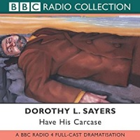 Have His Carcase written by Dorothy L. Sayers performed by BBC Full Cast Dramatisation and Ian Carmichael on Cassette (Abridged)
