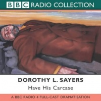 Have His Carcase written by Dorothy L. Sayers performed by BBC Full Cast Dramatisation and Ian Carmichael on CD (Abridged)