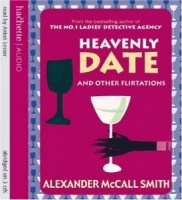 Heavenly Date and Other Flirtations written by Alexander McCall-Smith performed by Anton Lesser on CD (Abridged)