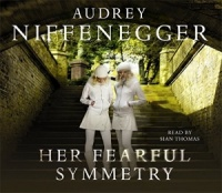 Her Fearful Symmetry written by Audrey Niffenegger performed by Sian Thomas on CD (Abridged)