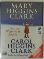 He Sees You When You're Sleeping written by Mary Higgins Clark performed by Carol Higgins Clark on Cassette (Unabridged)