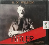 Hitler written by A.N. Wilson performed by Ralph Cosham on CD (Unabridged)