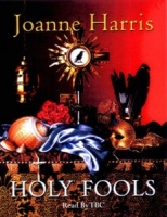 Holy Fools written by Joanne Harris performed by Emilia Fox and Anton Lesser on Cassette (Abridged)