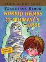 Horrid Henry and the Mummy's Curse written by Francesca Simon performed by Miranda Richardson on Cassette (Abridged)