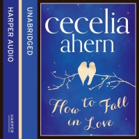 How to Fall in Love written by Cecelia Ahern performed by Aoife McMahon on CD (Unabridged)