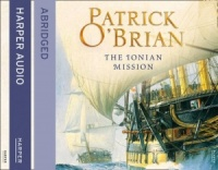 The Ionian Mission written by Patrick O'Brian performed by Robert Hardy on CD (Abridged)