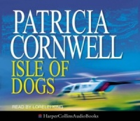 Isle of Dogs written by Patricia Cornwell performed by Lorelei King on CD (Abridged)