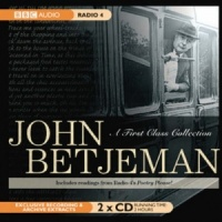 John Betjeman - A First Class Collection written by John Betjeman performed by John Betjeman on CD (Abridged)