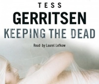 Keeping the Dead written by Tess Gerritsen performed by Laurel Lefkow on CD (Abridged)