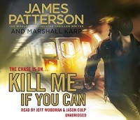 Kill Me If You Can written by James Patterson and Marshall Karp performed by Jeff Woodman and Jason Culp on CD (Unabridged)