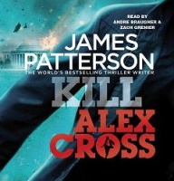 Kill Alex Cross written by James Patterson performed by Andre Braugher and Zach Grenier on CD (Abridged)