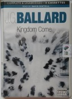 Kingdom Come written by J.G. Ballard performed by David Rintoul on Cassette (Unabridged)