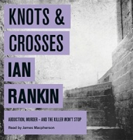 Knots and Crosses written by Ian Rankin performed by James Macpherson on CD (Unabridged)