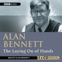 The Laying On of Hands written by Alan Bennett performed by Alan Bennett on CD (Unabridged)