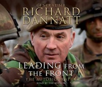 Leading from The Front - The Autobiography written by Gen. Sir Richard Dannatt performed by Gen. Sir Richard Dannatt on CD (Abridged)
