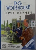 Leave it to Psmith written by P.G. Wodehouse performed by Jonathan Cecil on Cassette (Unabridged)