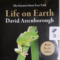 Life on Earth - The Greatest Story Ever Told written by David Attenborough performed by David Attenborough on CD (Unabridged)