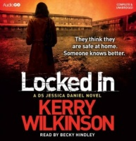 Locked In written by Kerry Wilkinson performed by Becky Hindley on CD (Unabridged)