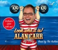 Look who it is! written by Alan Carr performed by Alan Carr on CD (Abridged)