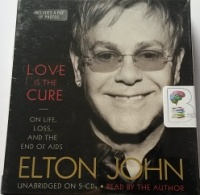 Love is the Cure - On Life, Loss, and the End of AIDS written by Elton John performed by Elton John on CD (Unabridged)