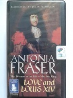 Love and Louis XIV written by Antonia Fraser performed by Julia Franklin on Cassette (Unabridged)
