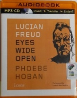 Lucian Freud - Eyes Wide Open written by Phoebe Hoban performed by Laural Merlington on MP3CD (Unabridged)