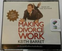 Making Divorce Work written by Keith Barret performed by Keith Barret on CD (Unabridged)