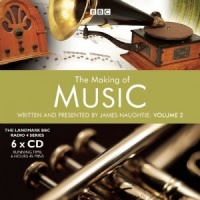 The Making of Music Vol 2 written by James Naughtie performed by James Naughtie on CD (Unabridged)