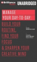 Manage Your Day-to-Day: Build Your Routine, Find Your Focus and SharpenYour Creative Mind written by Jocelyn K. Glei performed by Fred Stella and Laural Merlington on CD (Unabridged)