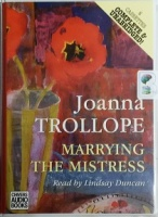 Marrying The Mistress written by Joanna Trollope performed by Lindsay Duncan on Cassette (Unabridged)