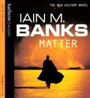 Matter written by Iain M. Banks performed by Toby Longworth on CD (Abridged)