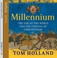 Millenium - The End of the World and the Forging of Christendom written by Tom Holland performed by Andrew Sachs on CD (Abridged)