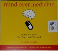 Mind Over Medicine - Scientific Proof You Can Heal Yourself written by Dr Lissa Rankin performed by Dr Lissa Rankin on CD (Unabridged)