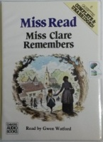 Miss Clare Remembers written by Mrs Dora Saint as Miss Read performed by Gwen Watford on Cassette (Unabridged)