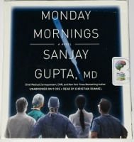 Monday Mornings  written by Sanjay Gupta MD performed by Christian Rummel on CD (Unabridged)