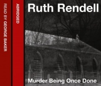 Murder Being Once Done written by Ruth Rendell performed by George Baker on CD (Abridged)