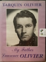 My Father Laurence Olivier written by Tarquin Olivier performed by Tarquin Olivier on Cassette (Unabridged)