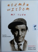 My Turn written by Norman Wisdom and William Hall performed by Jonathan Keeble on Cassette (Unabridged)
