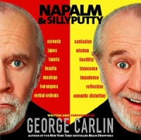 Napalm and Sillyputty written by George Carlin performed by George Carlin on CD (Unabridged)