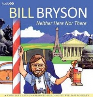 Neither Here Nor There written by Bill Bryson performed by William Roberts on CD (Unabridged)